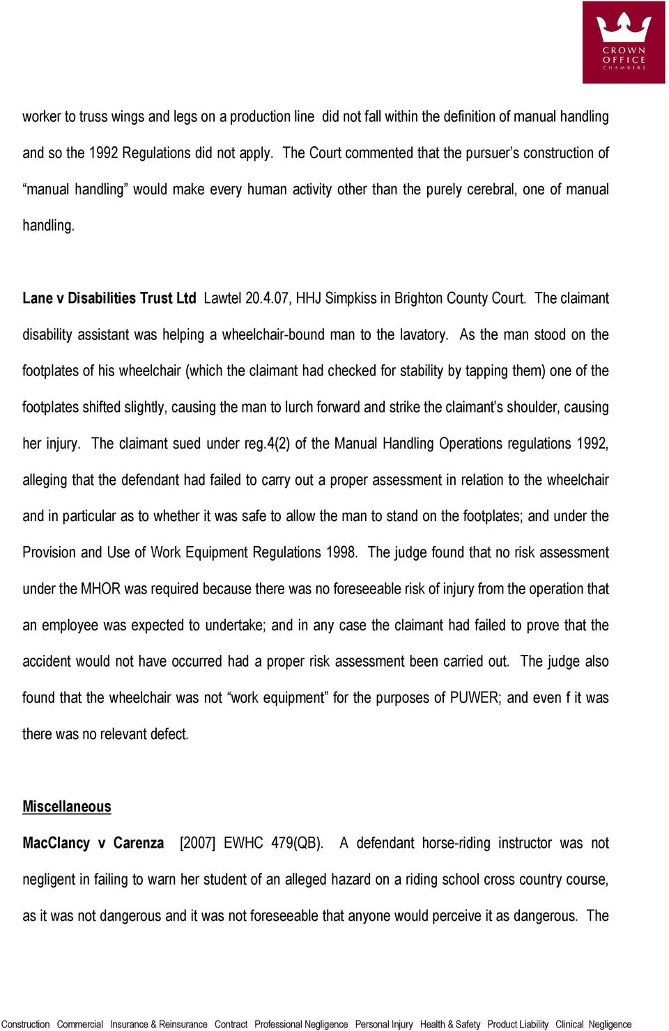 4.07, HHJ Simpkiss in Brighton County Court. The claimant disability assistant was helping a wheelchair-bound man to the lavatory.
