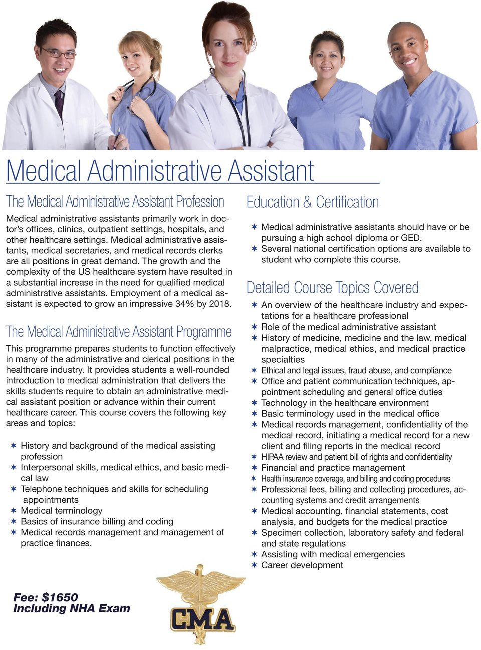 The growth and the complexity of the US healthcare system have resulted in a substantial increase in the need for qualified medical administrative assistants.