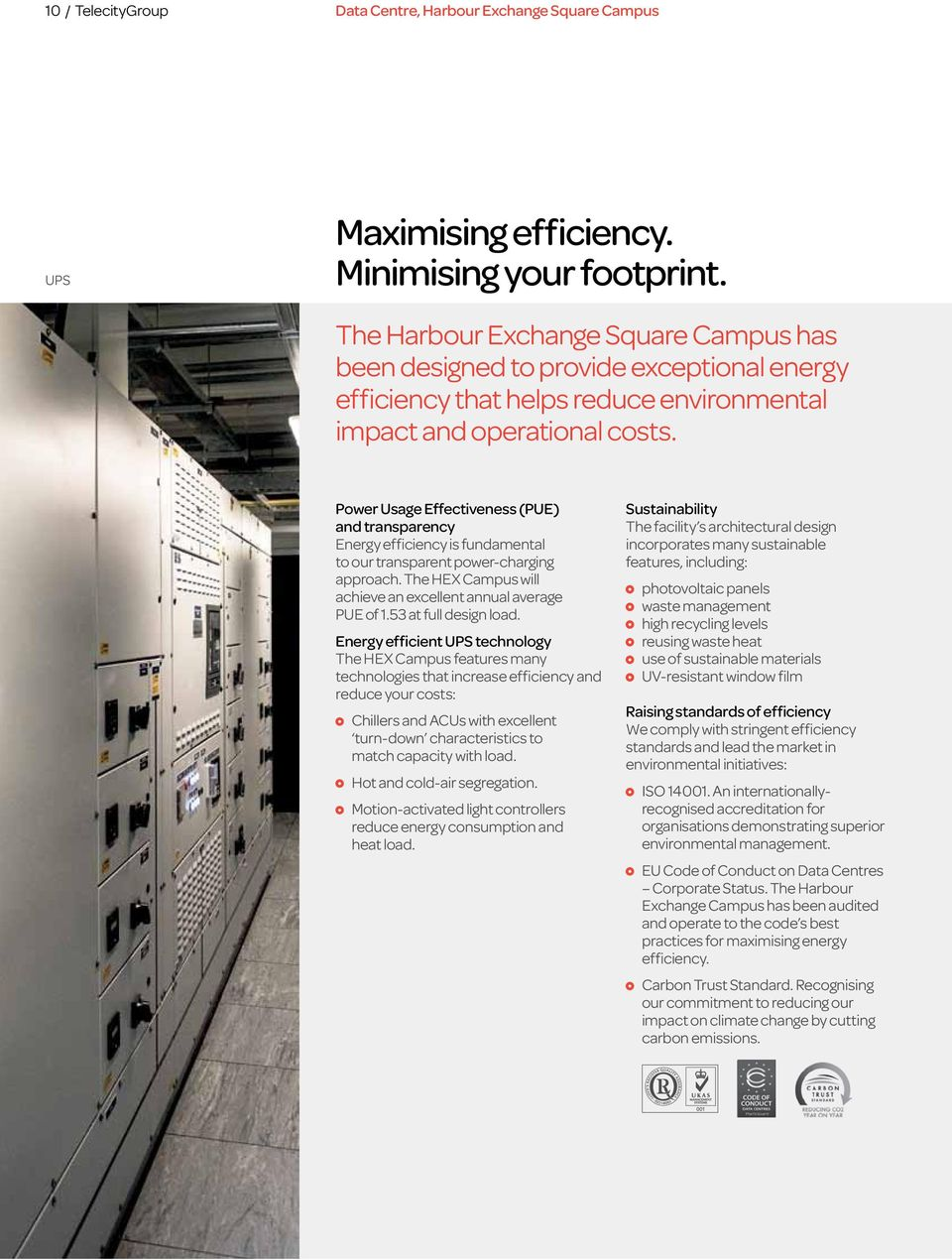 Power Usage Effectiveness (PUE) and transparency Energy efficiency is fundamental to our transparent power-charging approach. The HEX Campus will achieve an excellent annual average PUE of 1.