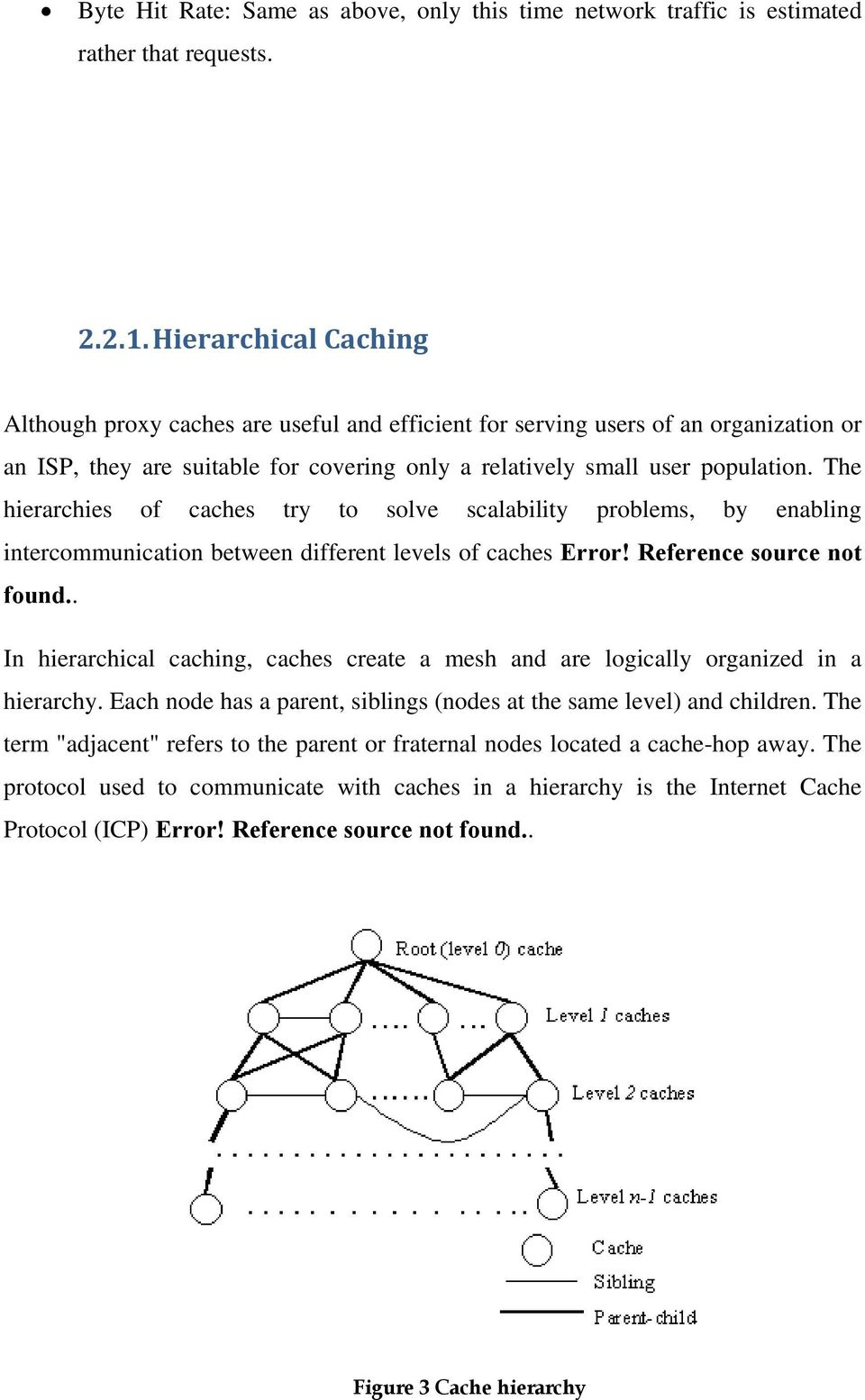 The hierarchies of caches try to solve scalability problems, by enabling intercommunication between different levels of caches Error! Reference source not found.