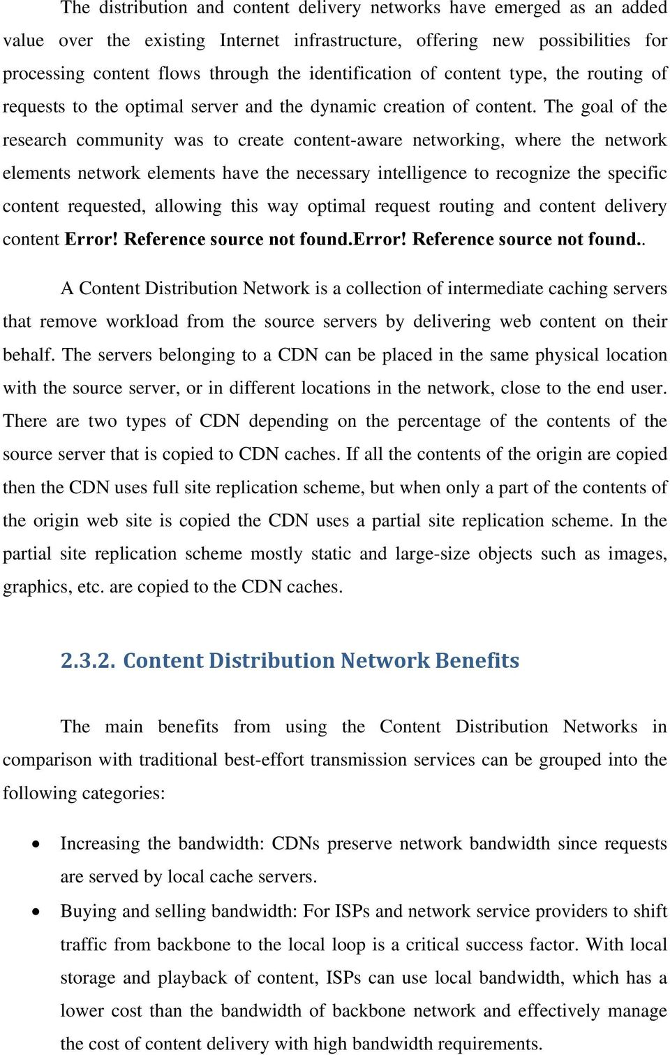 The goal of the research community was to create content-aware networking, where the network elements network elements have the necessary intelligence to recognize the specific content requested,