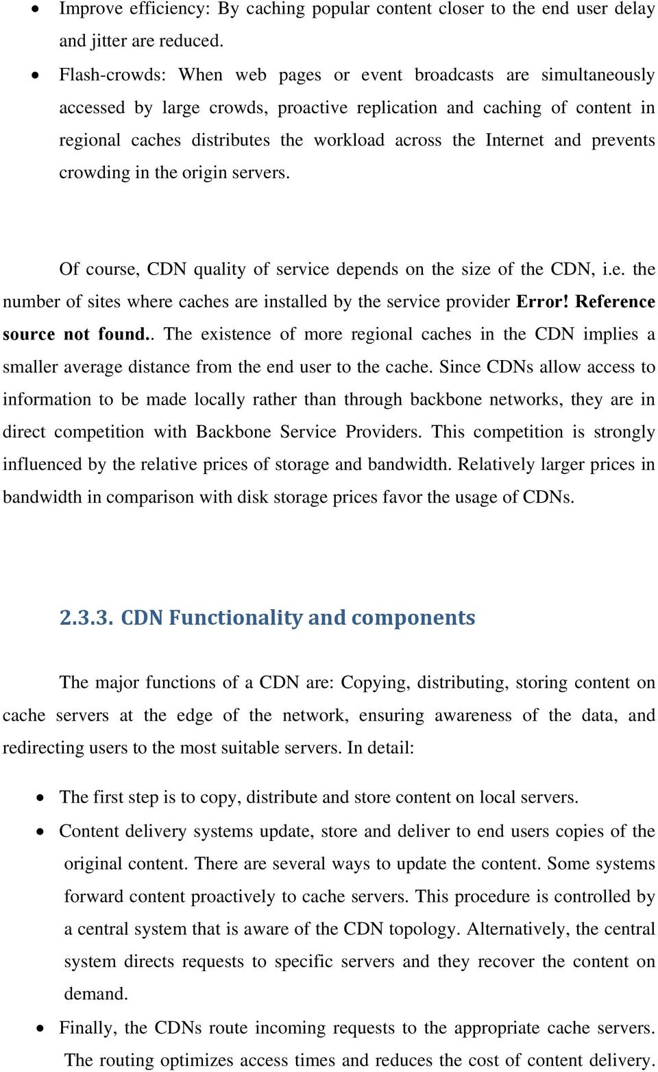 Internet and prevents crowding in the origin servers. Of course, CDN quality of service depends on the size of the CDN, i.e. the number of sites where caches are installed by the service provider Error!