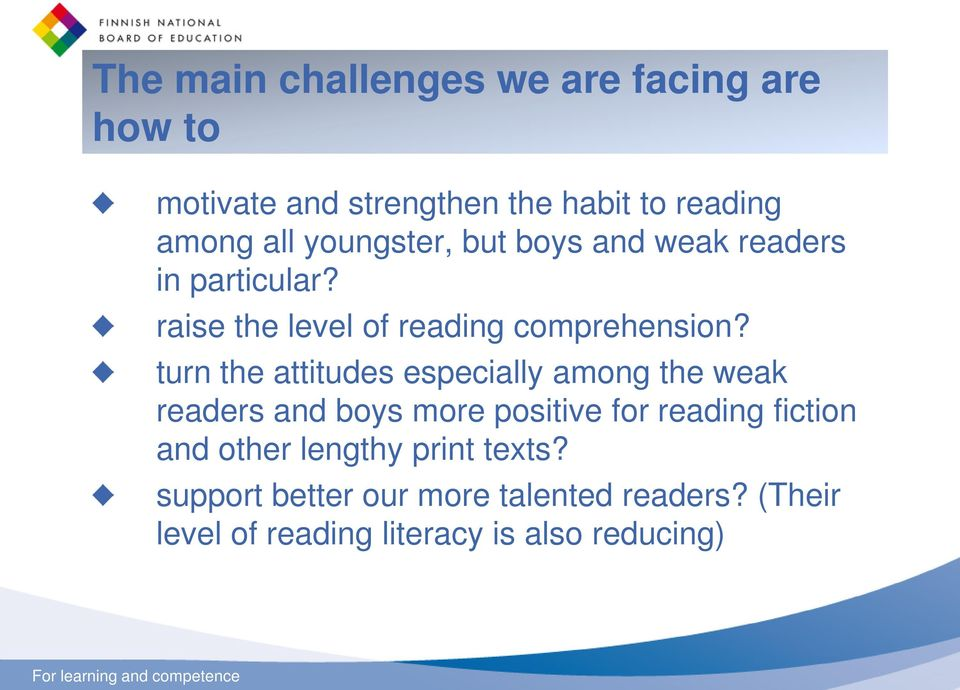 turn the attitudes especially among the weak readers and boys more positive for reading fiction and