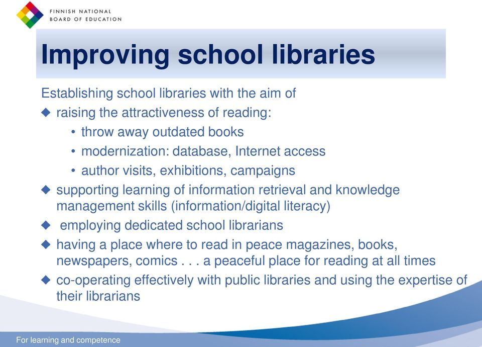 management skills (information/digital literacy) employing dedicated school librarians having a place where to read in peace magazines, books,