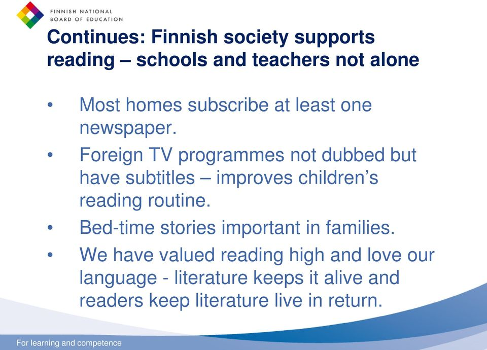 Foreign TV programmes not dubbed but have subtitles improves children s reading routine.