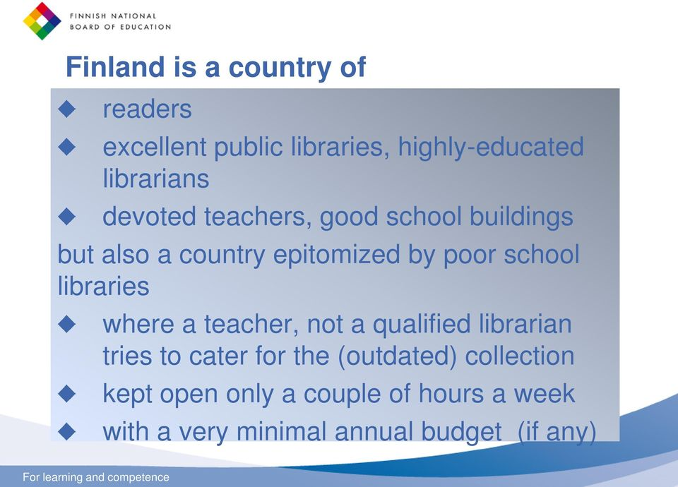 libraries where a teacher, not a qualified librarian tries to cater for the (outdated)