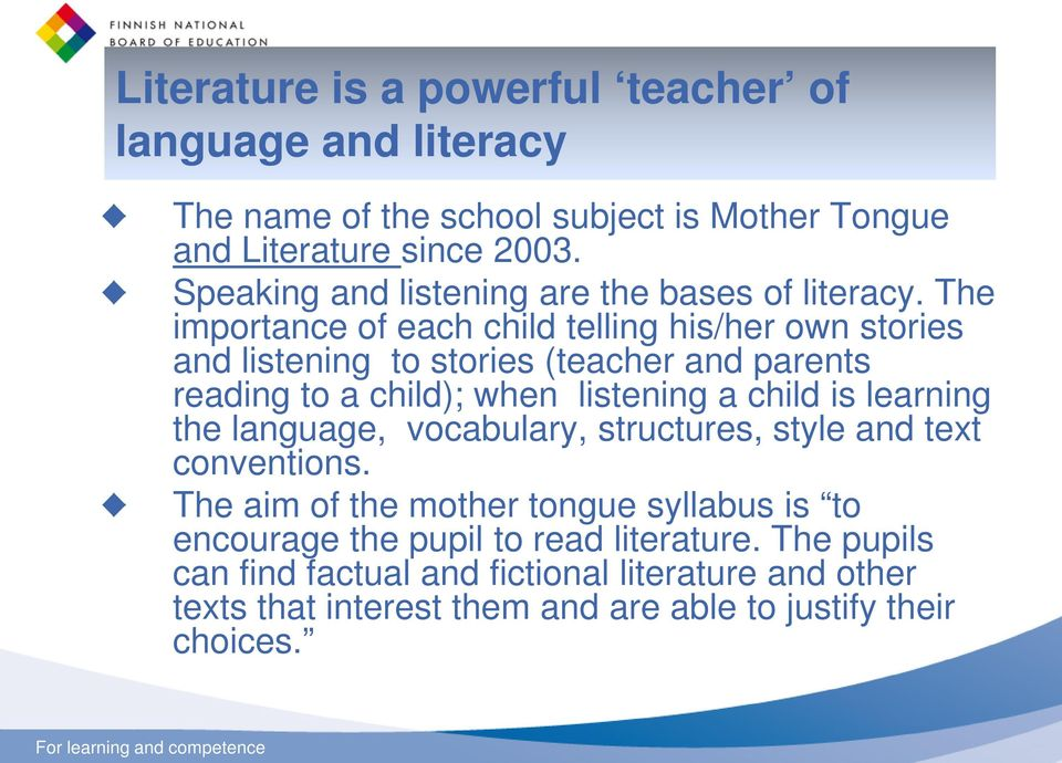 The importance of each child telling his/her own stories and listening to stories (teacher and parents reading to a child); when listening a child is