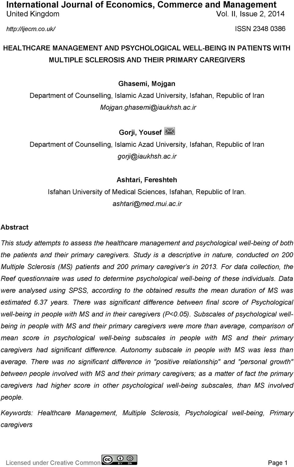 uk/ ISSN 2348 0386 HEALTHCARE MANAGEMENT AND PSYCHOLOGICAL WELL-BEING IN PATIENTS WITH MULTIPLE SCLEROSIS AND THEIR PRIMARY CAREGIVERS Ghasemi, Mojgan Department of Counselling, Islamic Azad