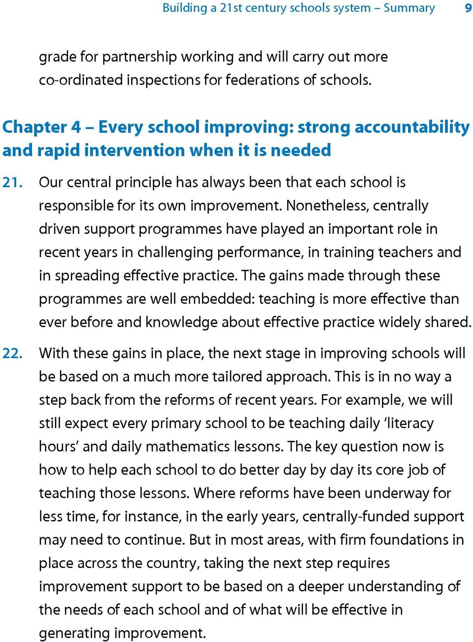 Nonetheless, centrally driven support programmes have played an important role in recent years in challenging performance, in training teachers and in spreading effective practice.
