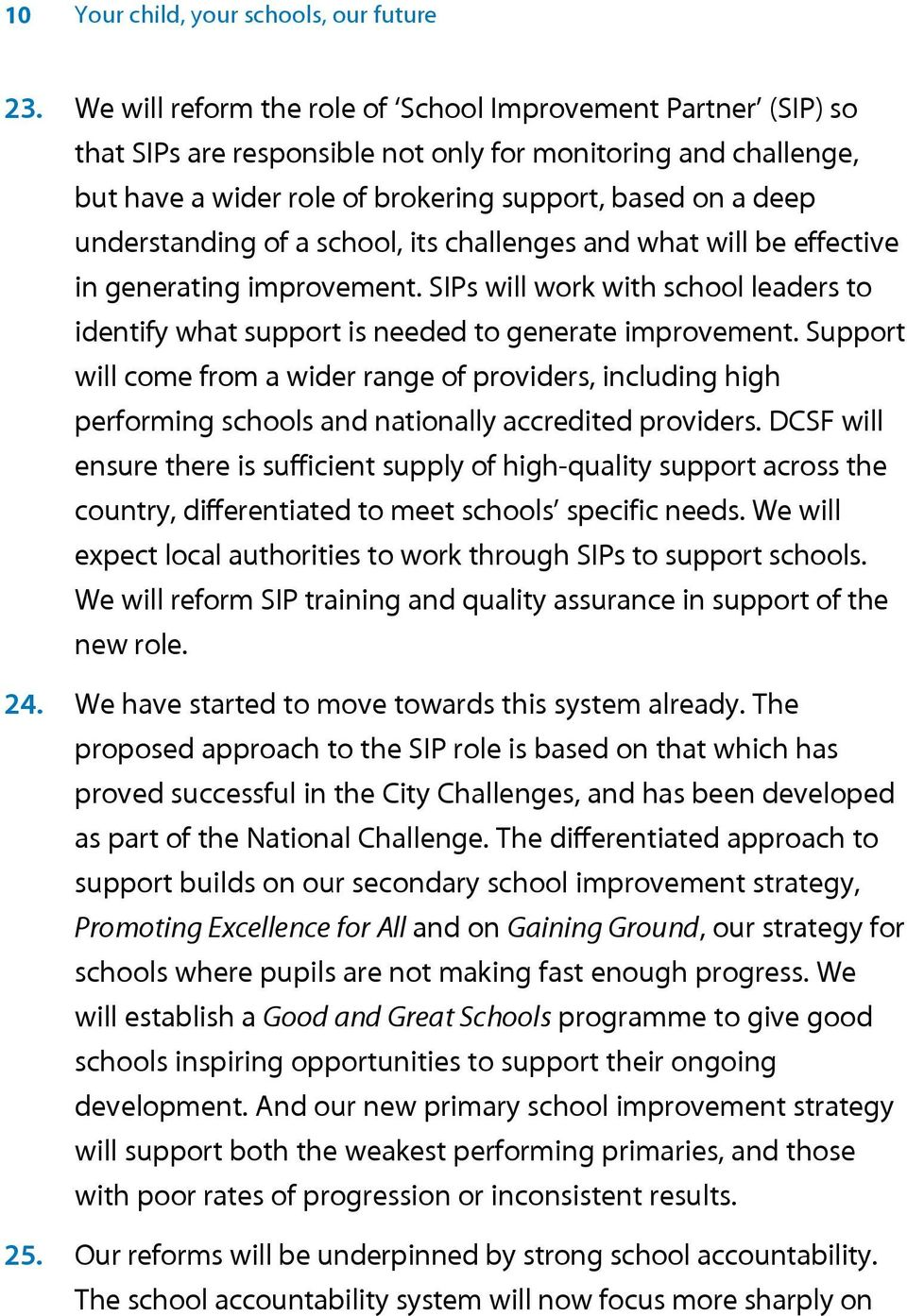 understanding of a school, its challenges and what will be effective in generating improvement. SIPs will work with school leaders to identify what support is needed to generate improvement.