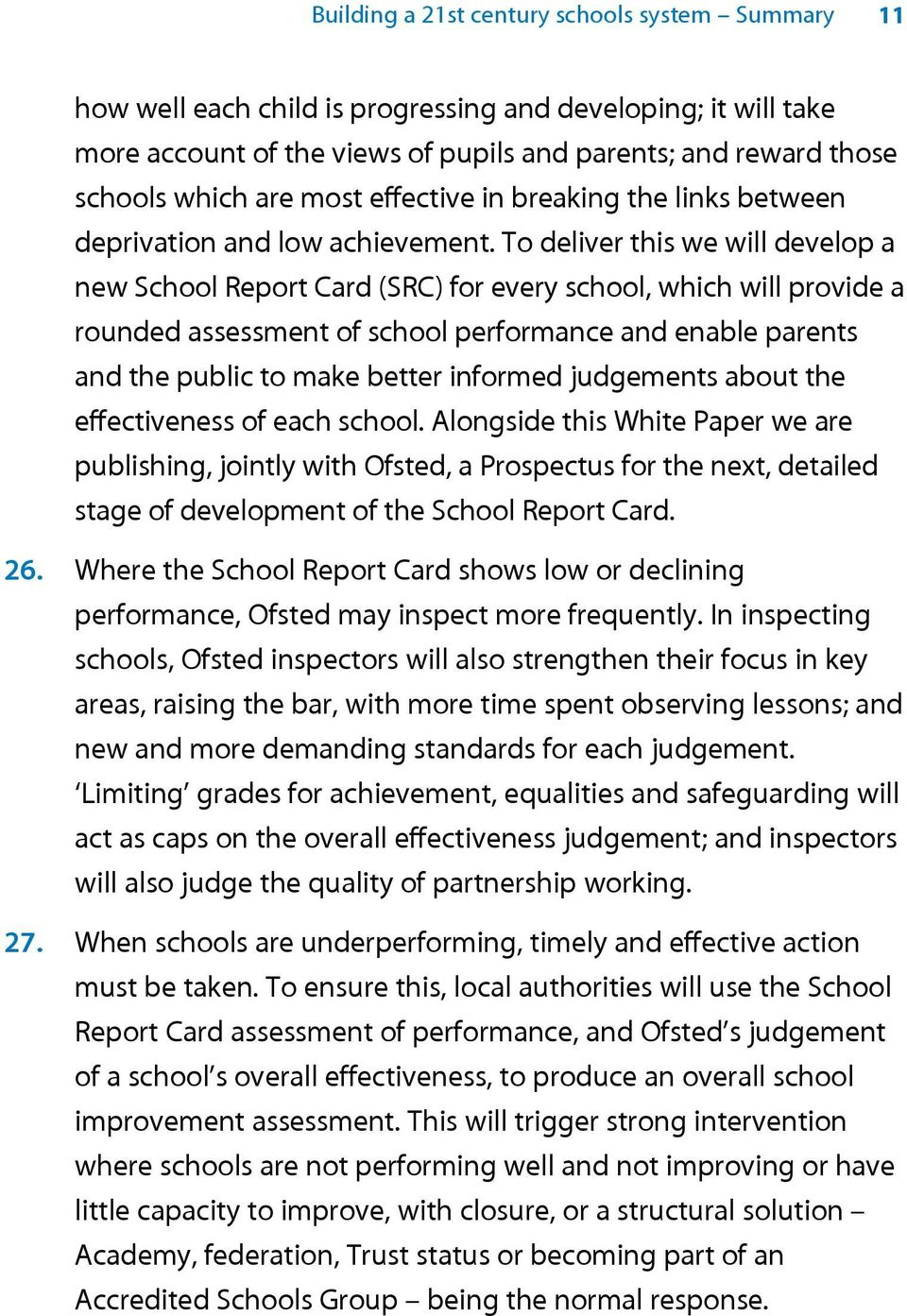 To deliver this we will develop a new School Report Card (SRC) for every school, which will provide a rounded assessment of school performance and enable parents and the public to make better
