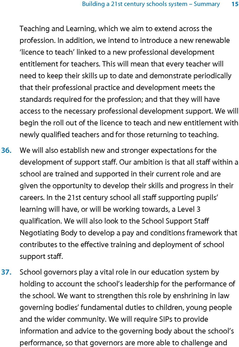 This will mean that every teacher will need to keep their skills up to date and demonstrate periodically that their professional practice and development meets the standards required for the