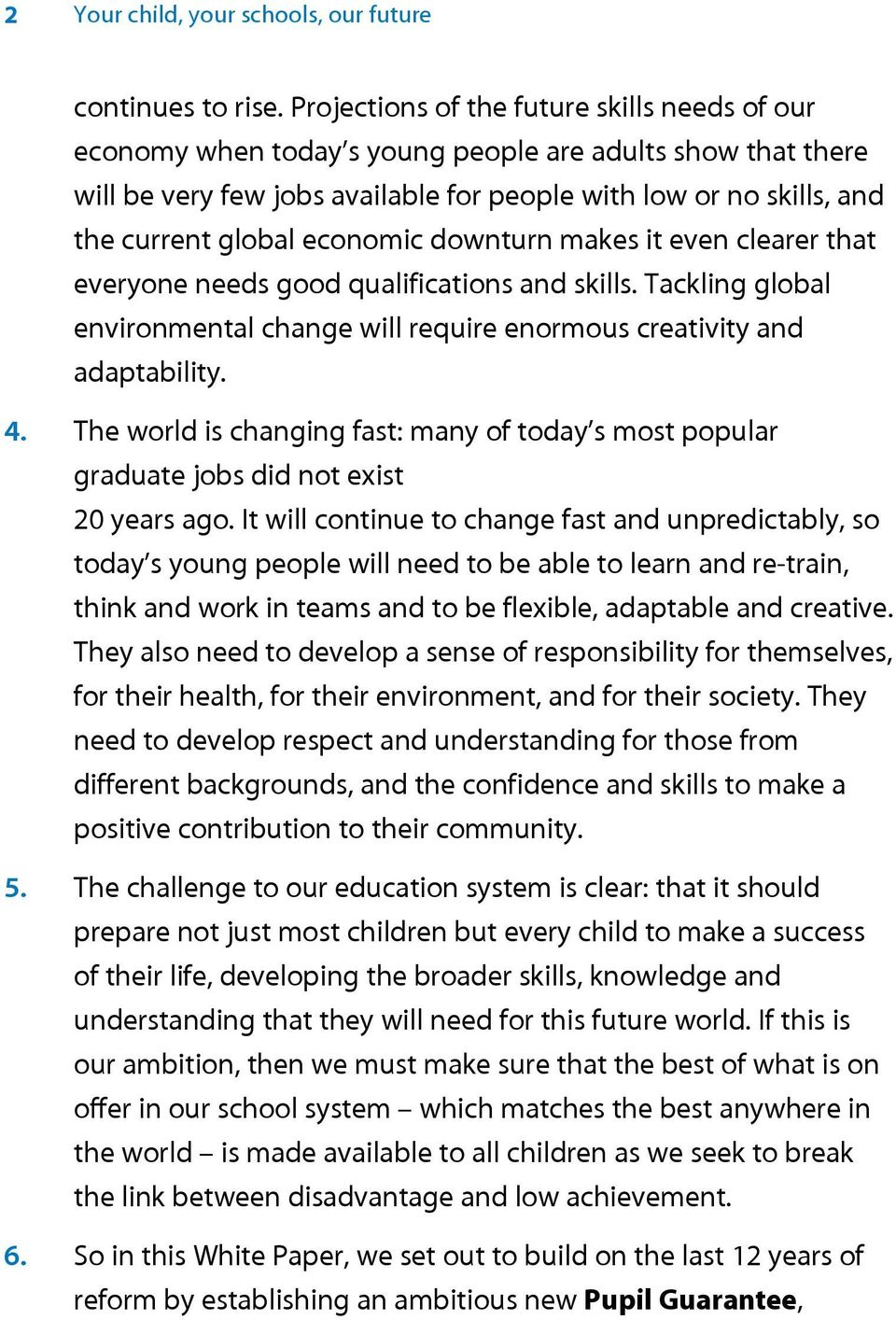 economic downturn makes it even clearer that everyone needs good qualifications and skills. Tackling global environmental change will require enormous creativity and adaptability. 4. 5. 6.