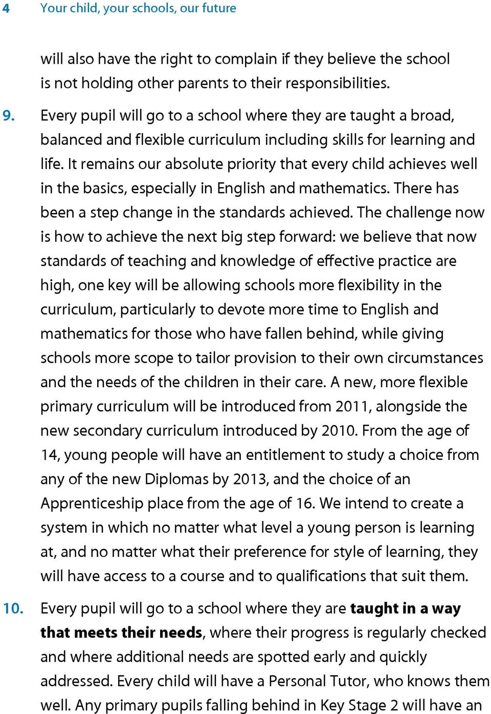 It remains our absolute priority that every child achieves well in the basics, especially in English and mathematics. There has been a step change in the standards achieved.