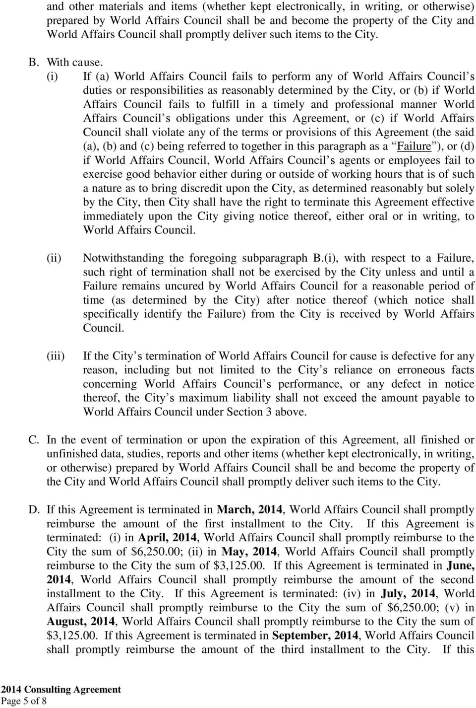 (i) If (a) World Affairs Council fails to perform any of World Affairs Council s duties or responsibilities as reasonably determined by the City, or (b) if World Affairs Council fails to fulfill in a
