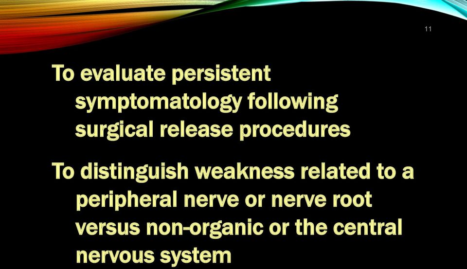 distinguish weakness related to a peripheral