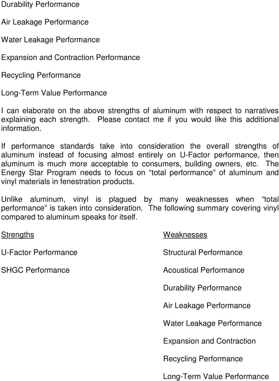 If performance standards take into consideration the overall strengths of aluminum instead of focusing almost entirely on U-Factor performance, then aluminum is much more acceptable to consumers,