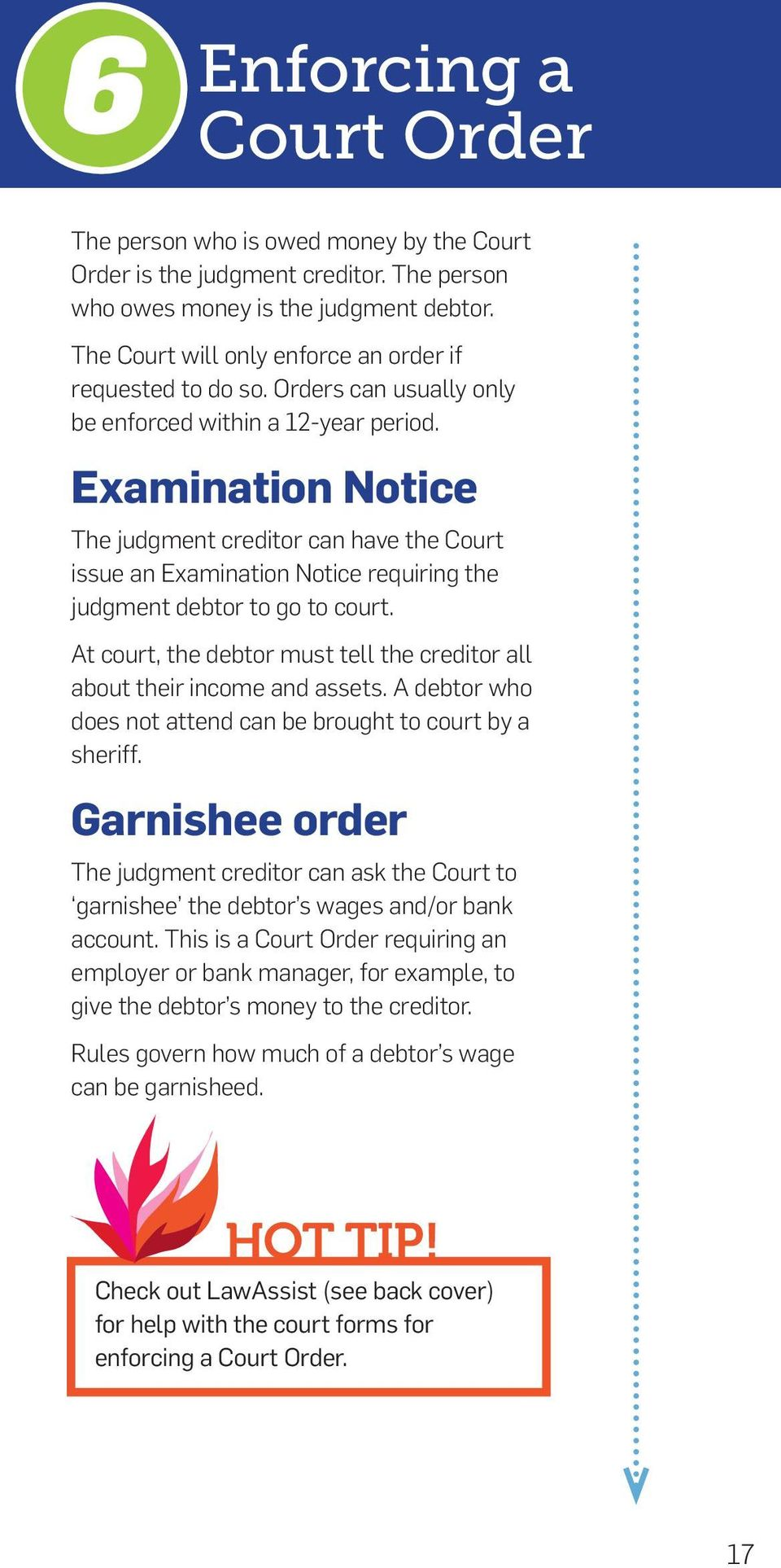 Examination Notice The judgment creditor can have the Court issue an Examination Notice requiring the judgment debtor to go to court.