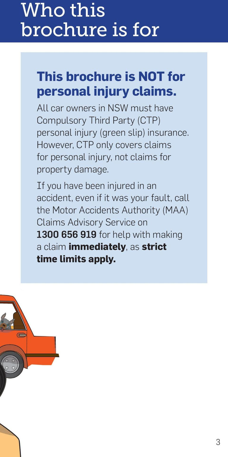However, CTP only covers claims for personal injury, not claims for property damage.