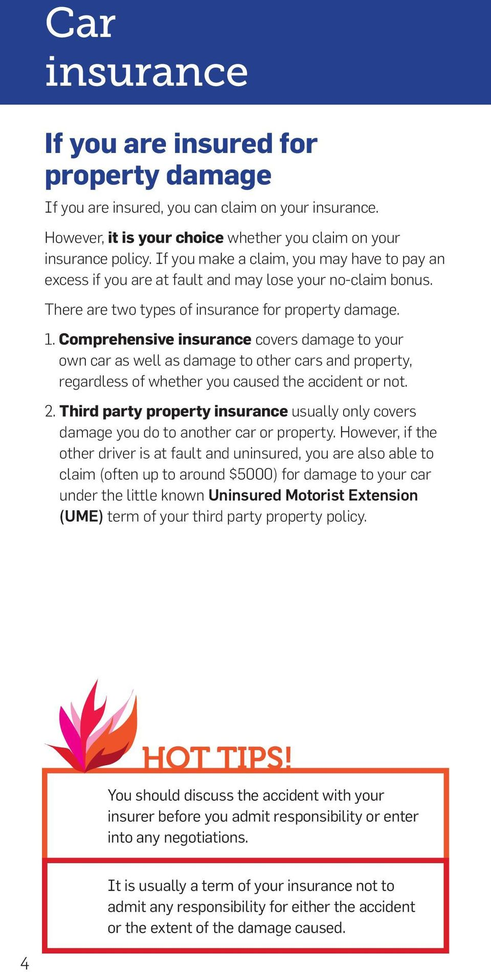 Comprehensive insurance covers damage to your own car as well as damage to other cars and property, regardless of whether you caused the accident or not. 2.