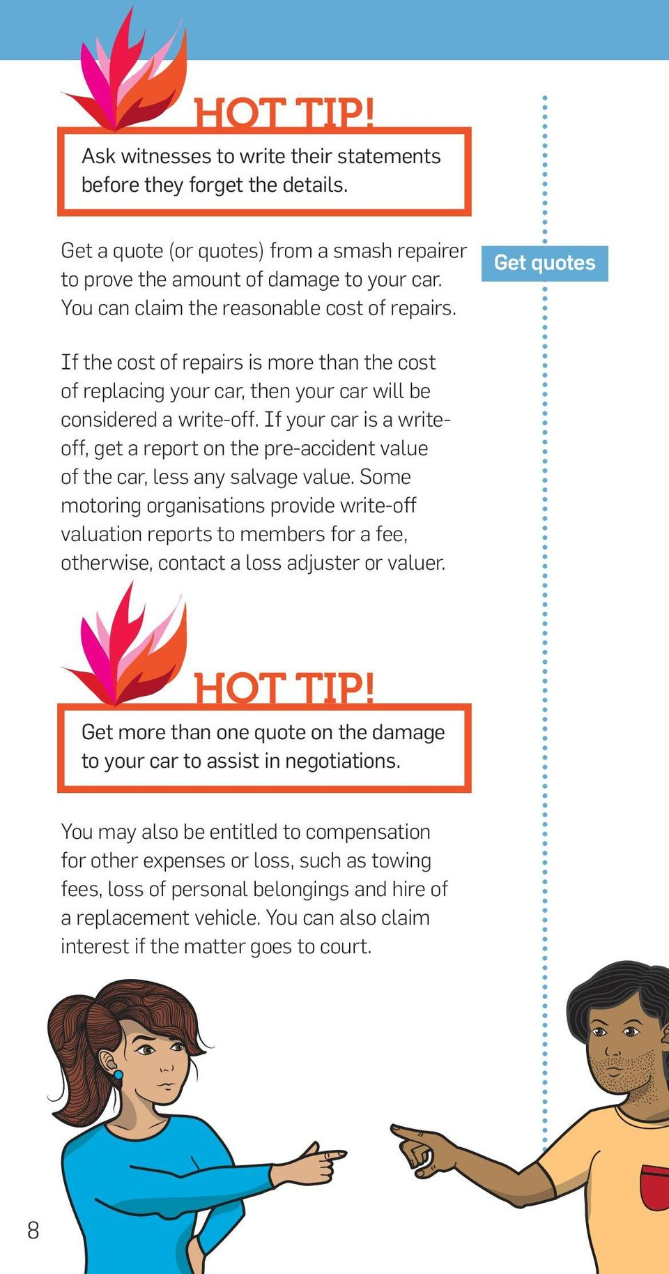 If your car is a writeoff, get a report on the pre-accident value of the car, less any salvage value.