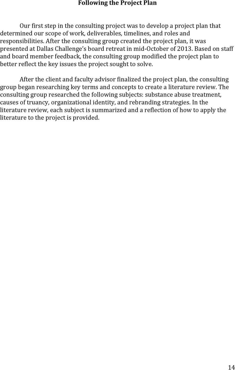 Based on staff and board member feedback, the consulting group modified the project plan to better reflect the key issues the project sought to solve.