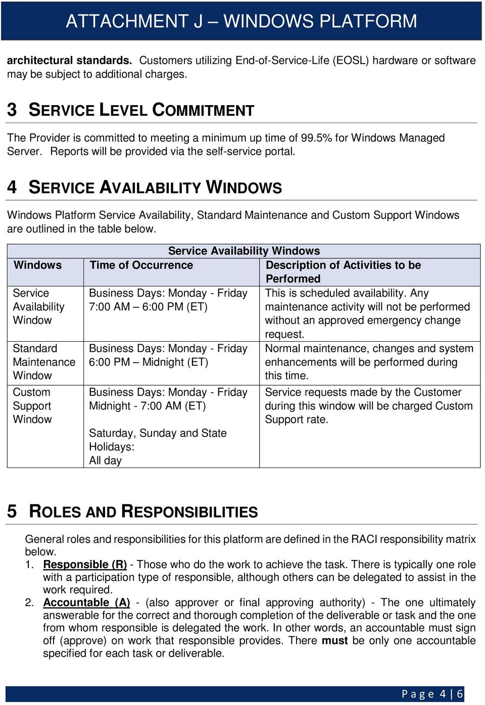 4 SERVICE AVAILABILITY WINDOWS Windows Platform Service Availability, Standard Maintenance and Custom Support Windows are outlined in the table below.