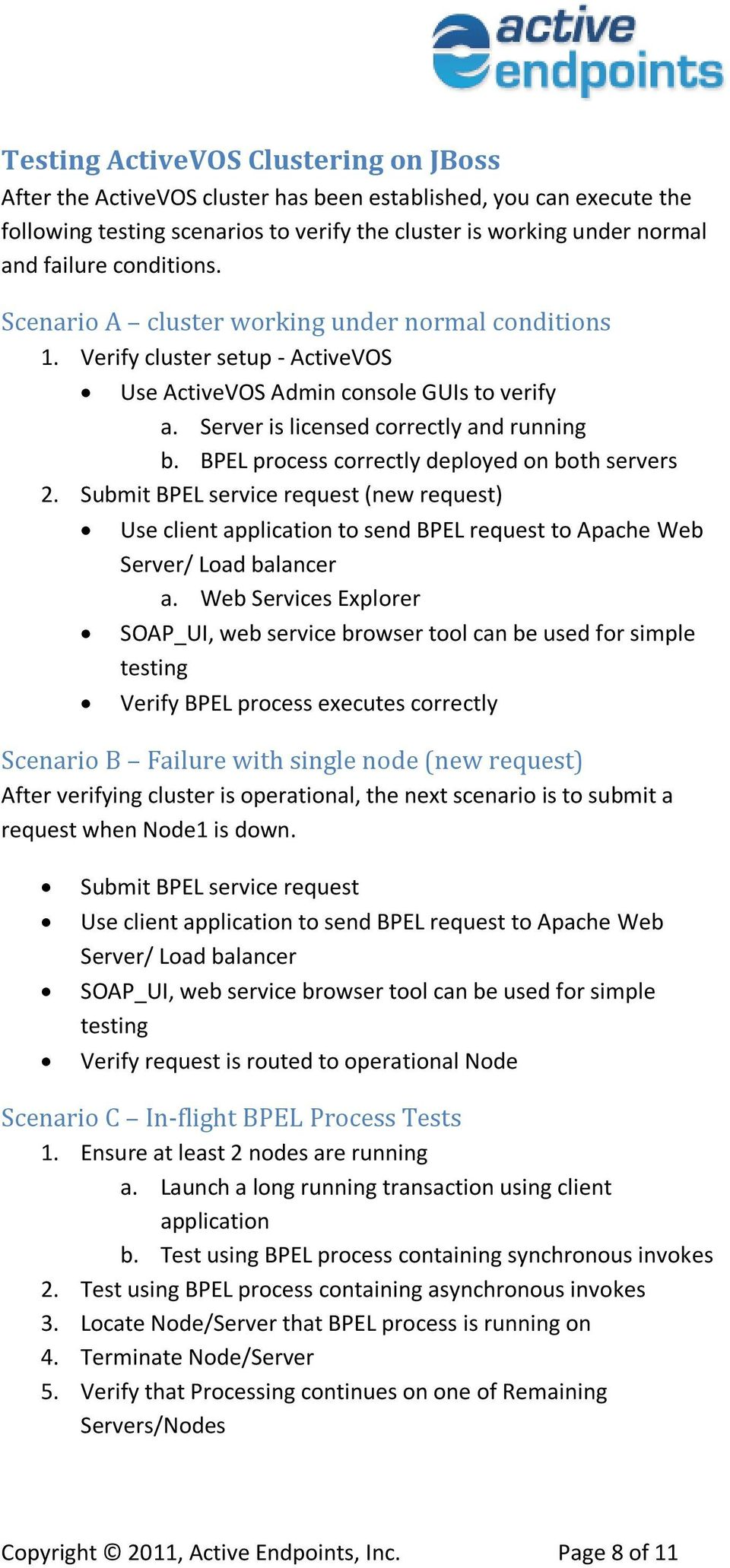 Submit BPEL service request (new request) Use client application to send BPEL request to Apache Web / Load balancer a.