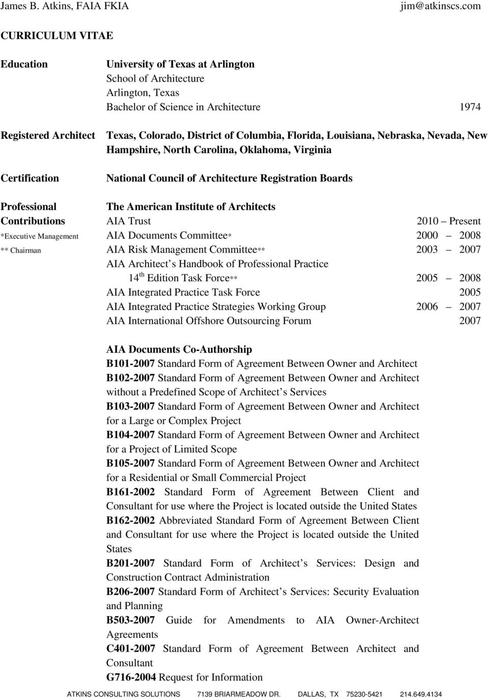 of Architects Contributions AIA Trust 2010 Present *Executive Management AIA Documents Committee* 2000 2008 ** Chairman AIA Risk Management Committee** 2003 2007 AIA Architect s Handbook of