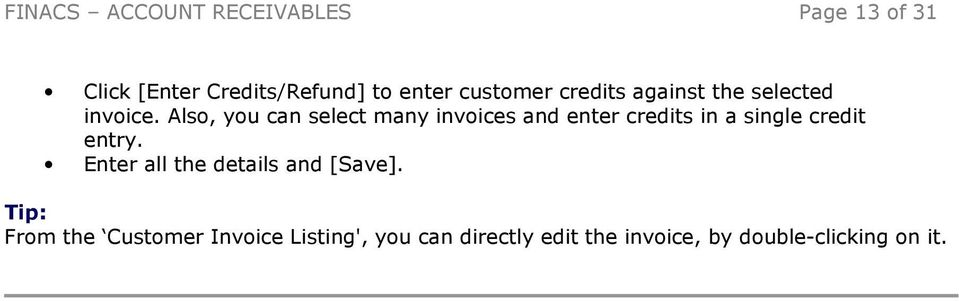 Also, you can select many invoices and enter credits in a single credit entry.