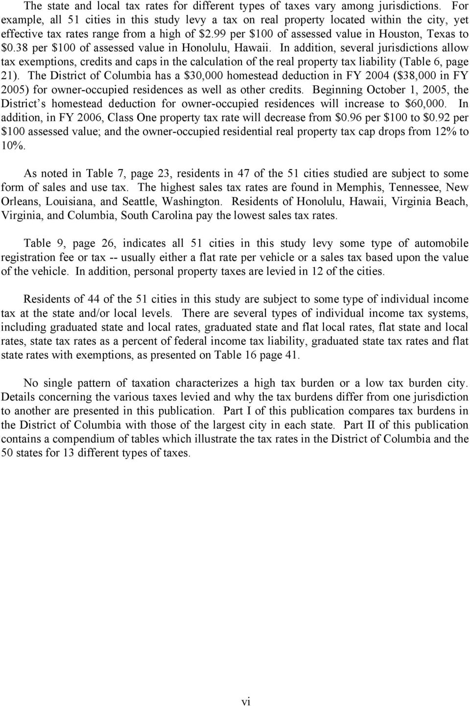 38 per $100 of assessed value in Honolulu, Hawaii. In addition, several jurisdictions allow tax exemptions, credits and caps in the calculation of the real property tax liability (Table 6, page 21).
