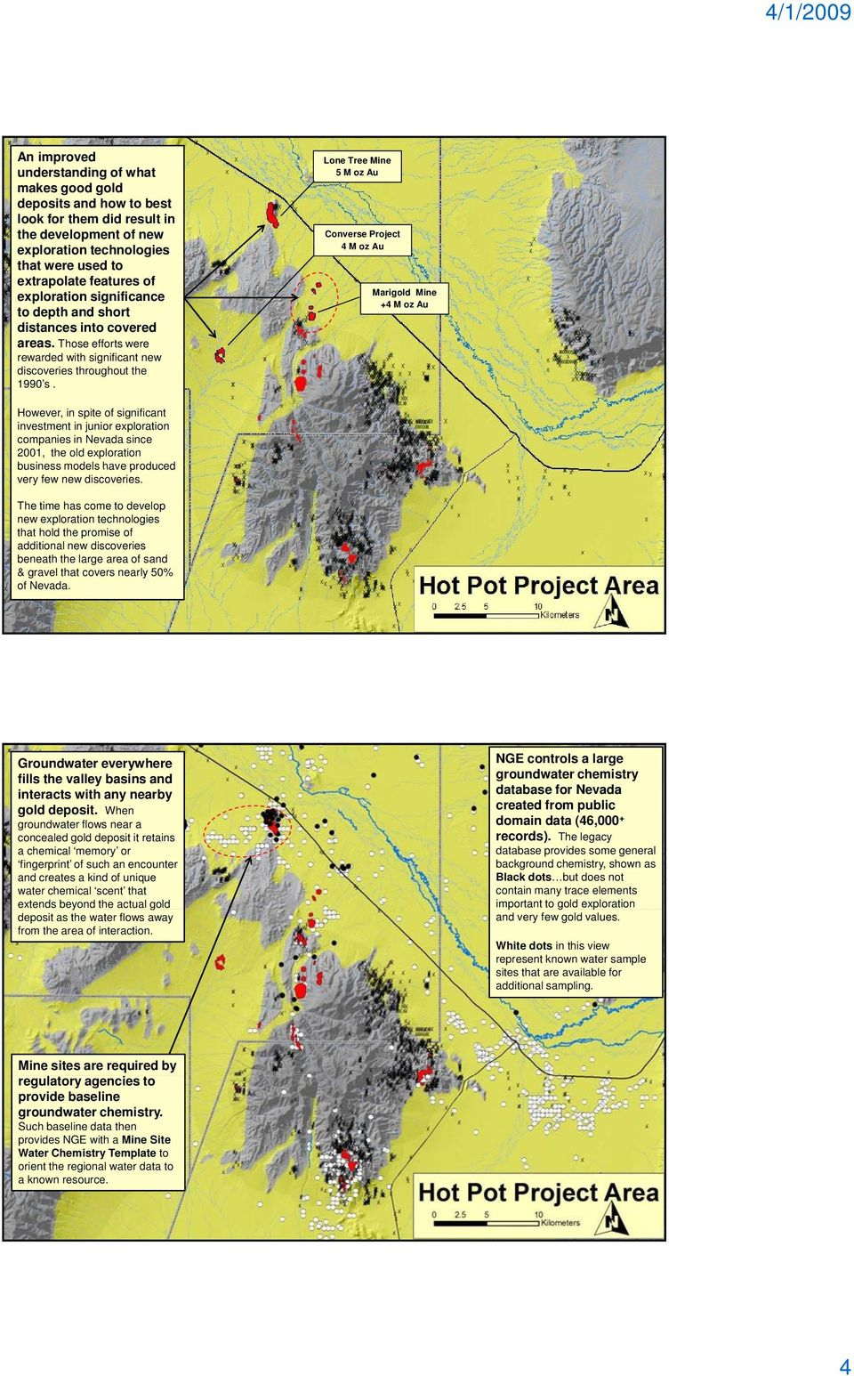 Lone Tree Mine 5M oz Au Converse Project 4 M oz Au Marigold Mine +4 M oz Au However, in spite of significant investment in junior exploration companies in Nevada since 2001, the old exploration
