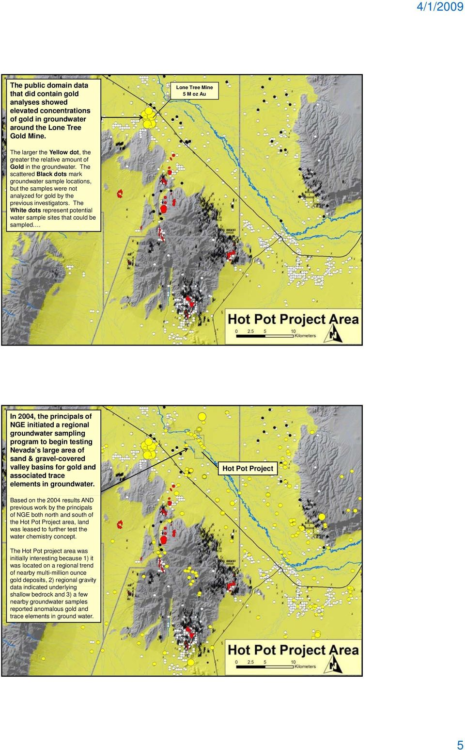 The scattered Black dots mark groundwater sample locations, but the samples were not analyzed for gold by the previous investigators.