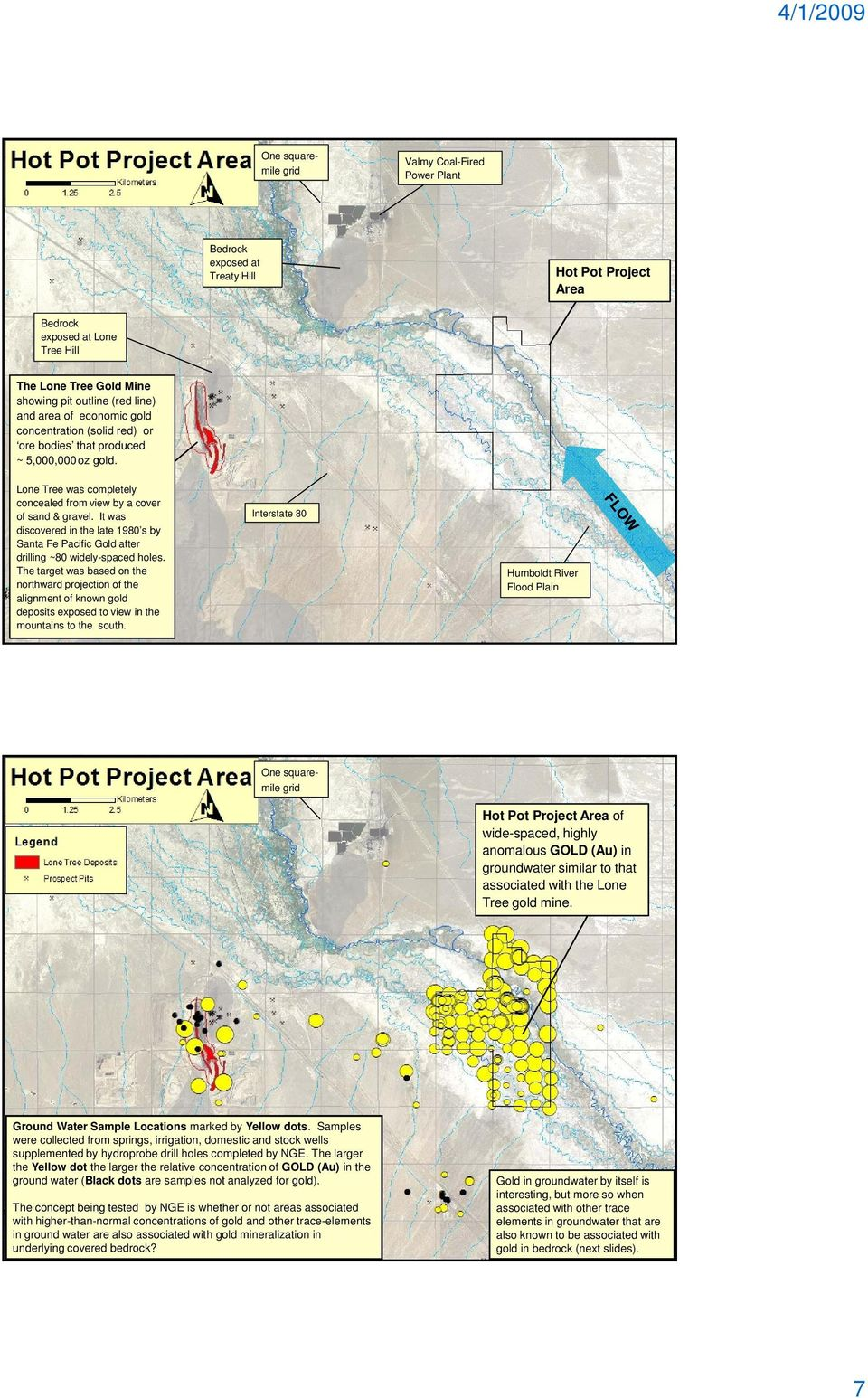It was discovered in the late 1980 s by Santa Fe Pacific Gold after drilling ~80 widely-spaced holes.