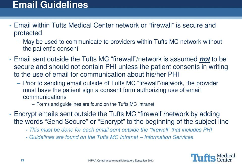 sending email outside of Tufts MC firewall /network, the provider must have the patient sign a consent form authorizing use of email communications Forms and guidelines are found on the Tufts MC