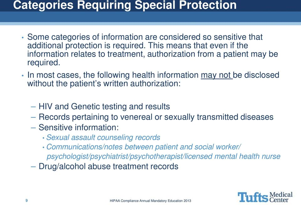 In most cases, the following health information may not be disclosed without the patient s written authorization: HIV and Genetic testing and results Records pertaining