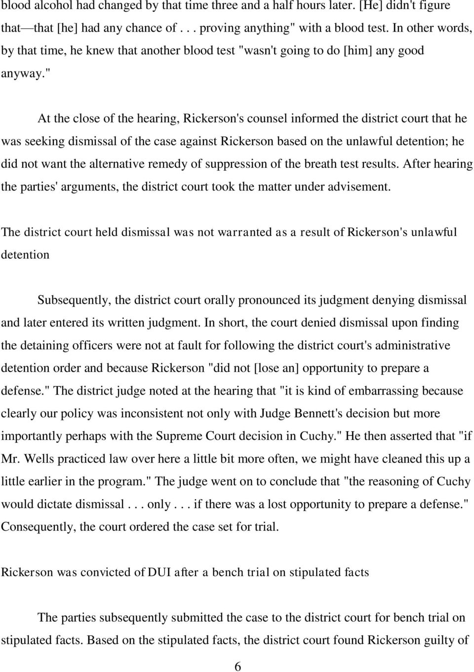 """ At the close of the hearing, Rickerson's counsel informed the district court that he was seeking dismissal of the case against Rickerson based on the unlawful detention; he did not want the"