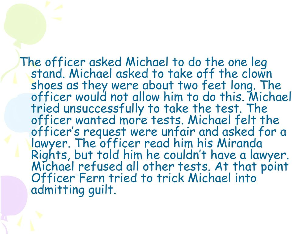 Michael felt the officer s request were unfair and asked for a lawyer.