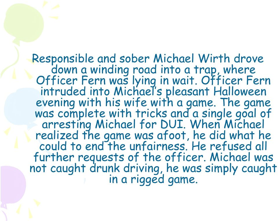 The game was complete with tricks and a single goal of arresting Michael for DUI.