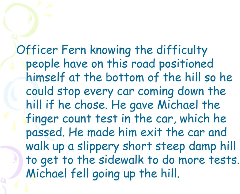 He gave Michael the finger count test in the car, which he passed.