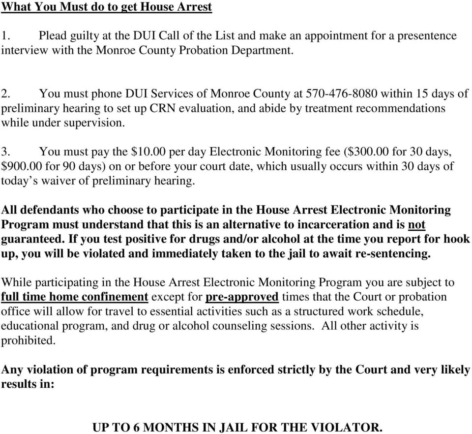 You must pay the $10.00 per day Electronic Monitoring fee ($300.00 for 30 days, $900.