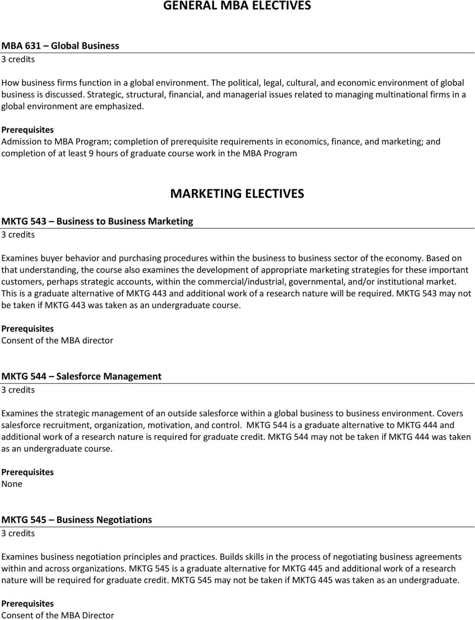 Admission to MBA Program; completion of prerequisite requirements in economics, finance, and marketing; and completion of at least 9 hours of graduate course work in the MBA Program MKTG 543 Business