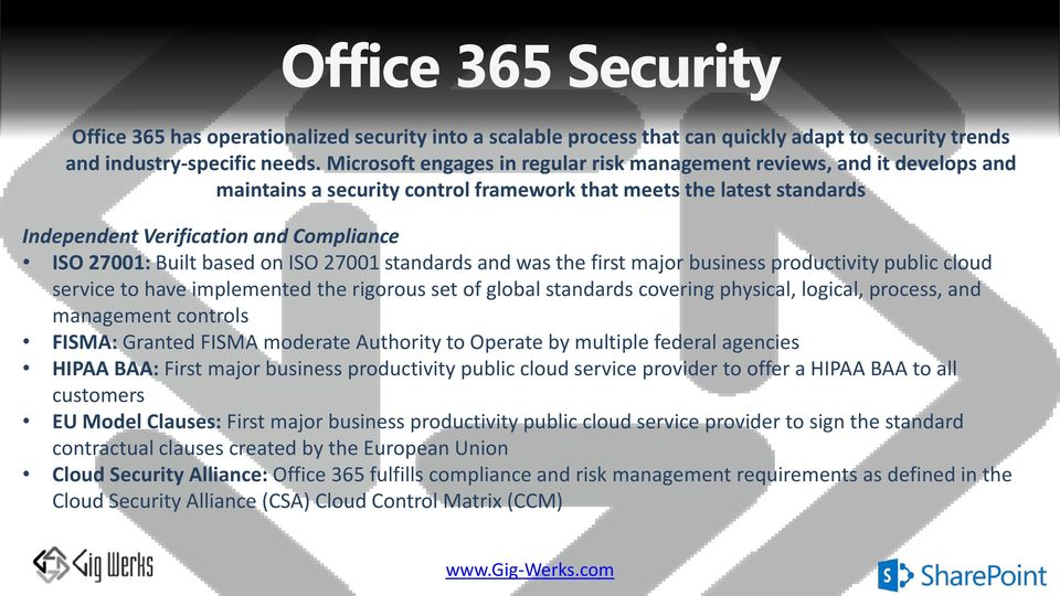 Built based on ISO 27001 standards and was the first major business productivity public cloud service to have implemented the rigorous set of global standards covering physical, logical, process, and