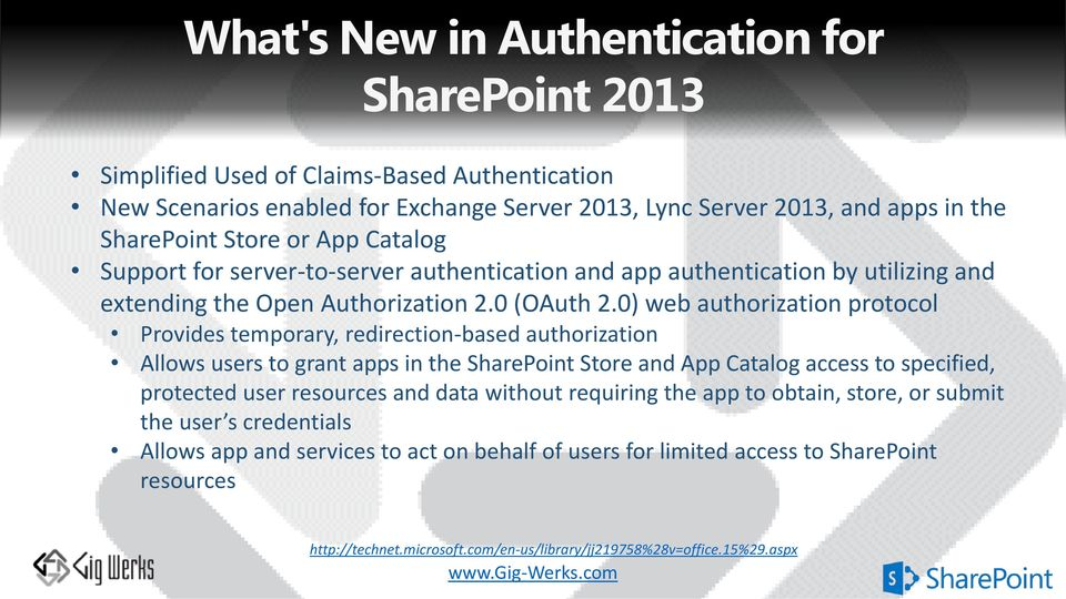 0) web authorization protocol Provides temporary, redirection-based authorization Allows users to grant apps in the SharePoint Store and App Catalog access to specified, protected user resources