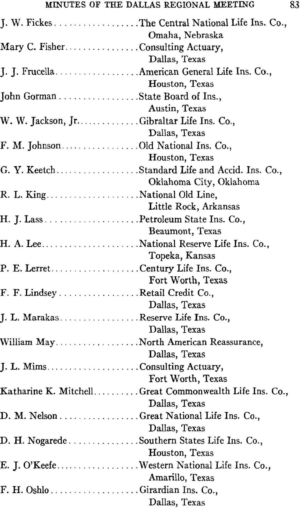.. National Old Line, Little Rock, Arkansas H. J. Lass... Petroleum State Ins. Co., Beaumont, Texas H. A. Lee... National Reserve Life Ins. Co., Topeka, Kansas P. E. Lerret... Century Life Ins. Co., Fort Worth, Texas F.