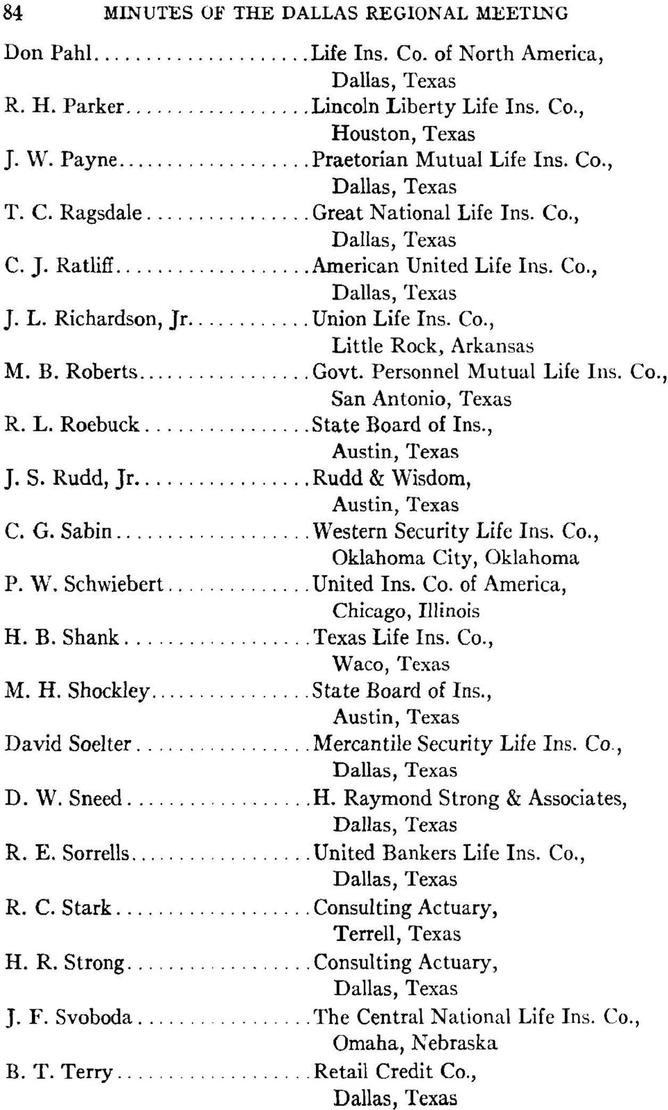 Personnel Mutual Life Ills. Co., San Antonio, Texas R. L. Roebuck... State Board of Ins., J. S. Rudd, Jr... Rudd & Wisdom, C. G. Sabin... Western Security Life Ins. Co., P. W. Schwiebert... United Ins.