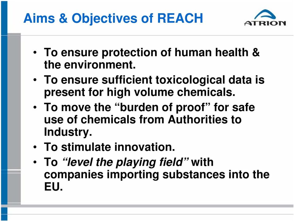 To move the burden of proof for safe use of chemicals from Authorities to Industry.