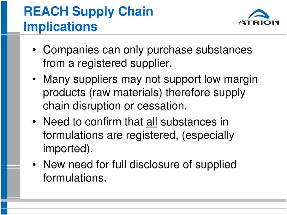 Many suppliers may not support low margin products (raw materials) therefore supply chain