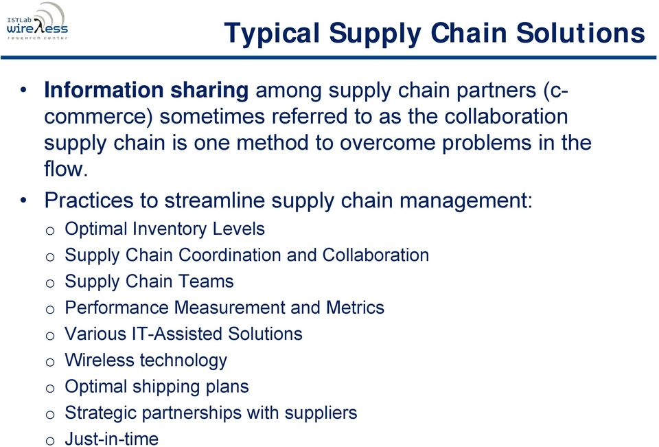 Practices to streamline supply chain management: o Optimal Inventory Levels o Supply Chain Coordination and Collaboration o