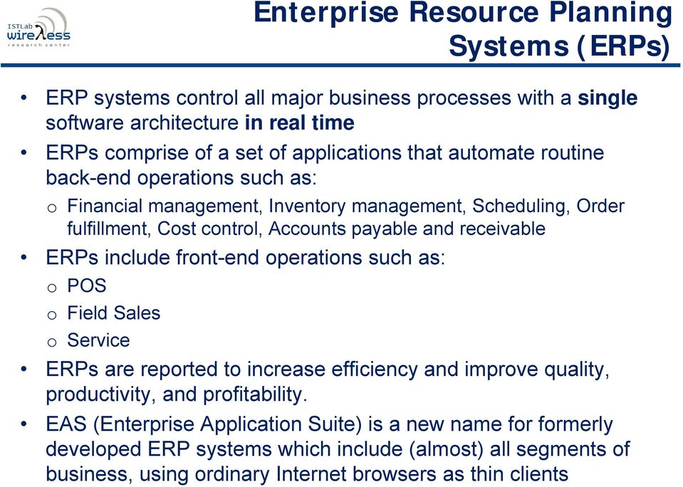receivable ERPs include front-end operations such as: o POS o Field Sales o Service ERPs are reported to increase efficiency and improve quality, productivity, and